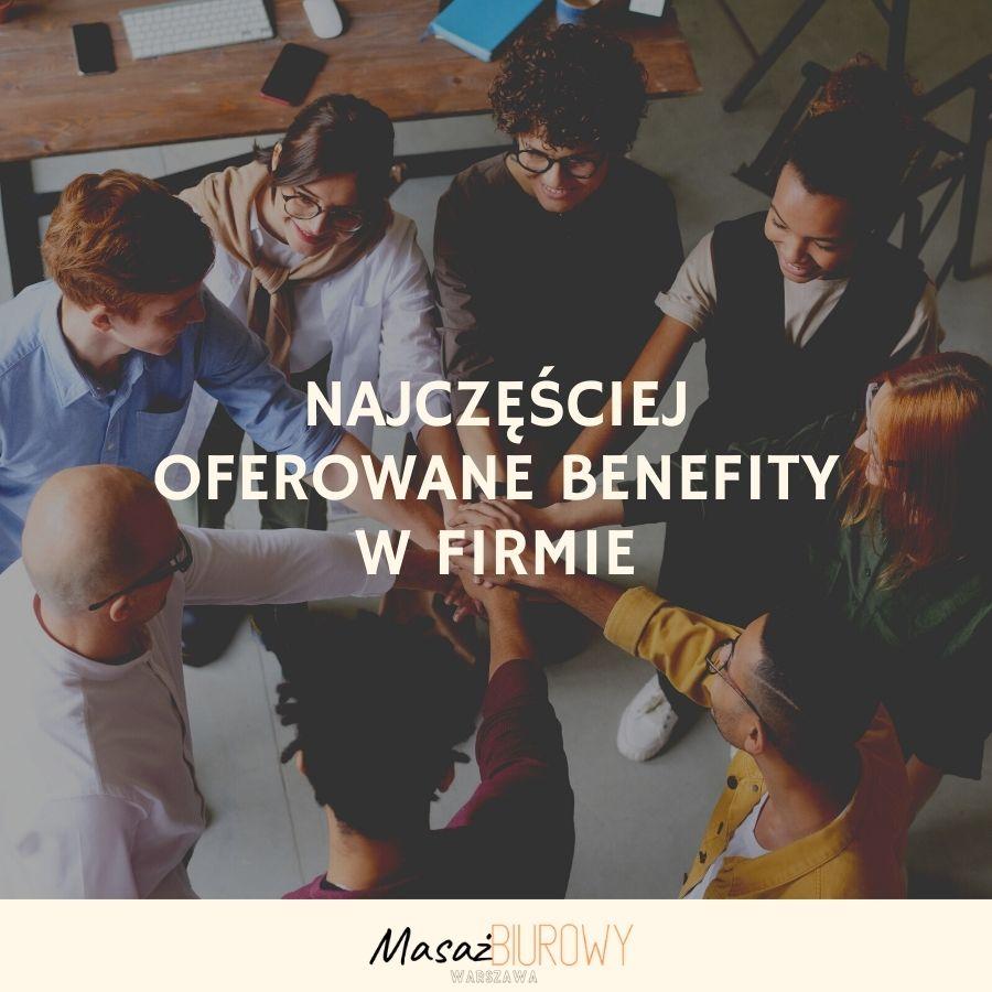 Najczęściej oferowane benefity w firmie